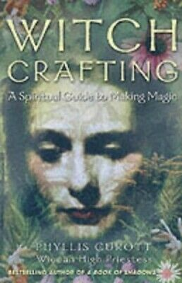 Witch Crafting: A spiritual guide to making magic by Phyllis Curott 0007132395