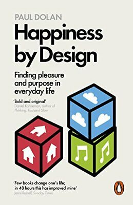 Happiness by Design: Finding Pleasure and Purpose in Everyday ... by Dolan, Paul