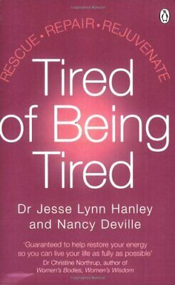 Tired of Being Tired: Rescue Repair Rejuvenate by Hanley, Dr Jesse Paperback The
