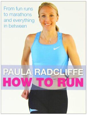How to Run: From Fun Runs to Marathons and Everyt..., Radcliffe, Paula Paperback