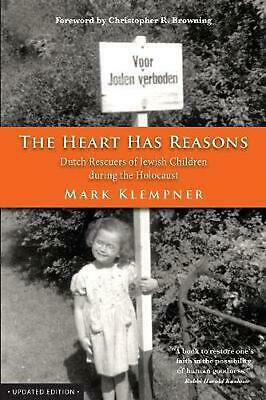 The Heart Has Reasons: Dutch Rescuers of Jewish Children During the Holocaust by
