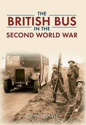 The British Bus in the Second World War (Paperback), John Howie, 9781445617084