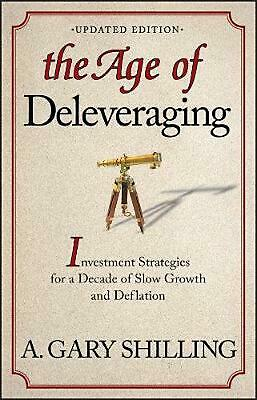 The Age of Deleveraging by A. Gary Shilling Paperback Book (English)