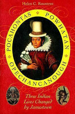 Pocahontas, Powhatan, Opechancanough: Three Indian Lives Changed by Jamestown by
