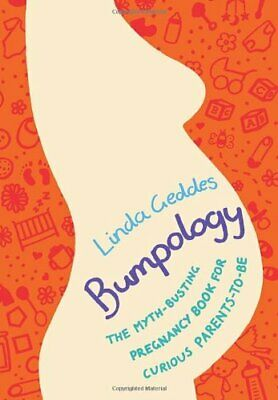 Bumpology: The myth-busting pregnancy book for curious paren... by Geddes, Linda