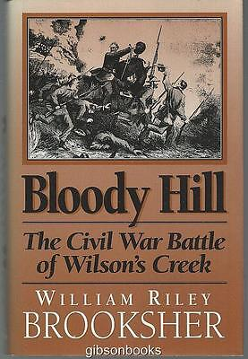 Bloody Hill the Civil War Battle of Wilson's Creek by William Riley Brooksher