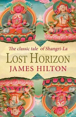 Lost Horizon: The Classic Tale Of Shangri-La by Hilton, James Paperback Book The