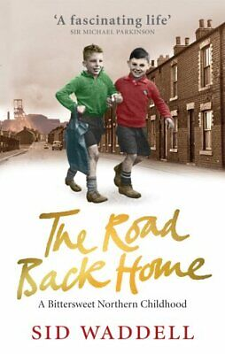 The Road Back Home: A Northern Childhood by Waddell, Sid Paperback Book The