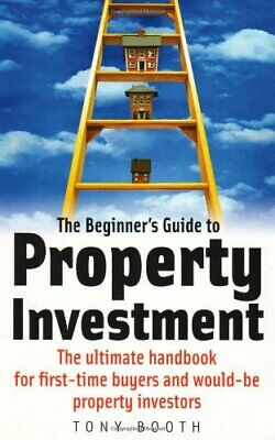 The Beginner's Guide to Property Investment: The ult... by Booth, Tony Paperback