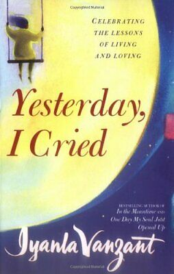 Yesterday, I Cried: Celebrating The Lessons Of L... by Vanzant, Iyanla Paperback