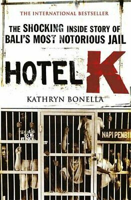 Hotel K: The Shocking Inside Story of Bali's Most Notorio... by Bonella, Kathryn