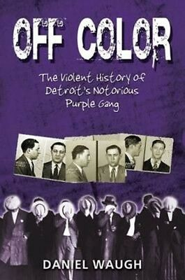 Off Color: The Violent History of Detroit's Notorious Purple Gang by Daniel Waug