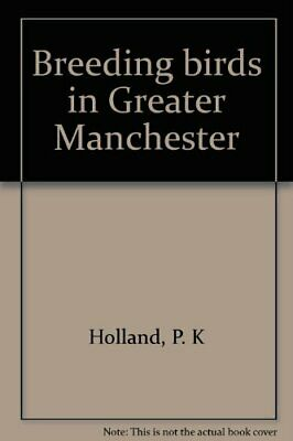 Breeding birds in Greater Manchester by Holland, P. K Book The Cheap Fast Free