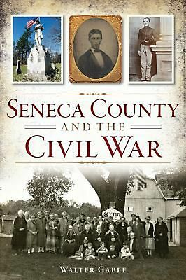 Seneca County and the Civil War by Walter Gable Paperback Book (English)