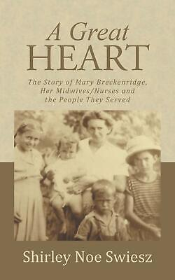 A Great Heart: The Story of Mary Breckenridge, Her Midwives/Nurses and the Peopl