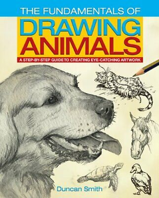 The Fundamentals of Drawing Animals: A Step-by-Step Guide to... by Smith, Duncan