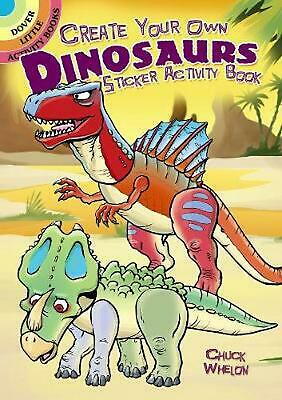 Create Your Own Dinosaurs Sticker Activity Book by Chuck Whelon (English) Paperb