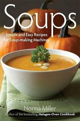Soups: Simple and Easy Recipes for Soup-making Machines by Miller, Norma Book