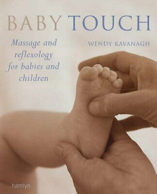 Baby Touch: Massage and Reflexology for Babies a... by Kavanagh, Wendy Paperback