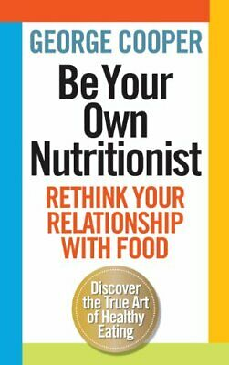 Be Your Own Nutritionist by George Cooper Book The Cheap Fast Free Post