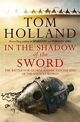 In The Shadow Of The Sword: The Battle for Global Empire and ... by Holland, Tom