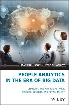 People Analytics in the Era of Big Data: Changing the Way You Attract, Acquire,.