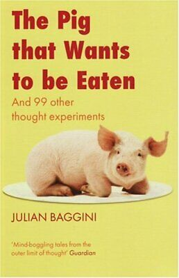 The Pig That Wants to be Eaten: And Ninety-nine ... by Baggini, Julian Paperback