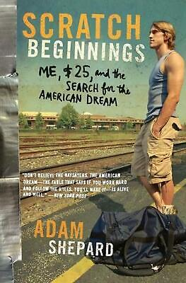 Scratch Beginnings: Me, $25, and the Search for the American Dream by Adam Shepa
