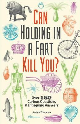 Can Holding In A Fart Kill You? - Thompson, Andrew - New Paperback Book