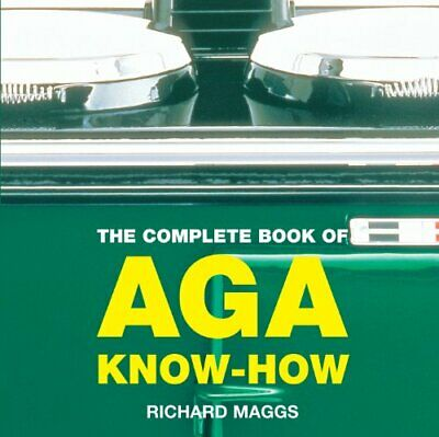 The Complete Book of Aga Know-how (Aga and Range ... by Maggs, Richard Paperback