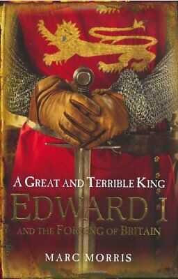 A Great and Terrible King: Edward I and the Forging ... by Morris, Marc Hardback