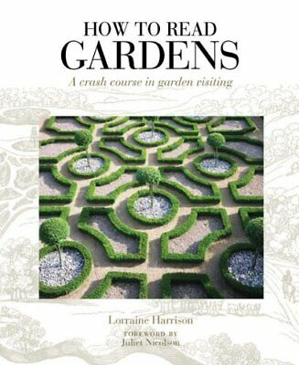 How to Read Gardens: A Crash Course in Garden ... by Lorraine Harrison Paperback