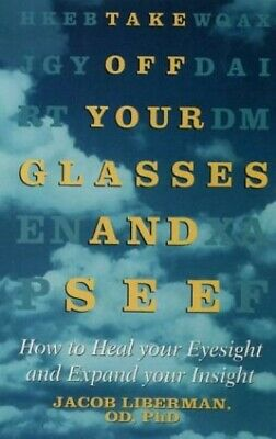 Take Off Your Glasses and See: How to Heal your ... by Liberman, Jacob Paperback