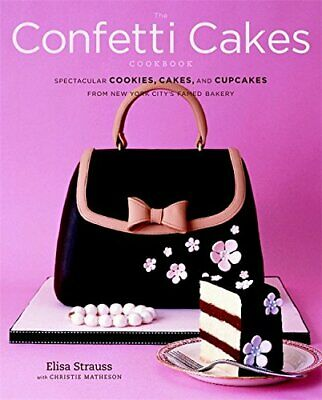 The Confetti Cakes Cookbook: Cookies, Cakes, and C... by Strauss, Elisa Hardback