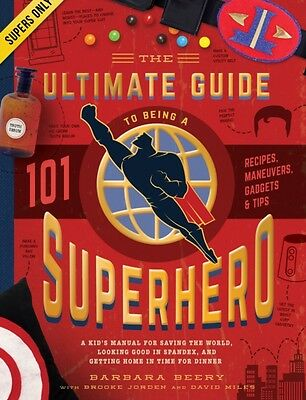 The Ultimate Guide to Being a Superhero: A Kid's Manual for Saving the World, L.