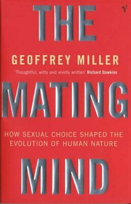 The Mating Mind: How Sexual Choice Shaped the E... by Miller, Geoffrey Paperback