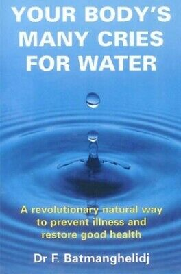 Your Body's Many Cries for Water: A Revolution... by Batmanghelidj, F. Paperback