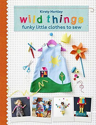 Wild Things: Funky Little Clothes To Sew By  Kirsty Hartley