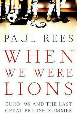 When We Were Lions: Euro 96 and the Last Great British Summer by Paul Rees (Engl