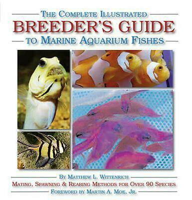 The Complete Illustrated Breeder's Guide to Marine Aquarium Fishes by Matthew L.