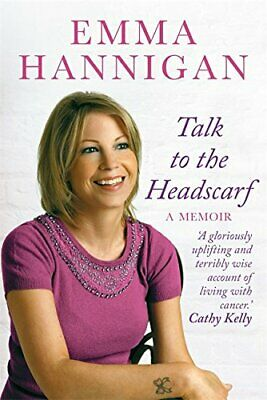 Talk to the Headscarf: Fighting Cancer. Finding Hope. by Hannigan, Emma Book The