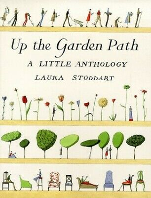 Up The Garden Path: A Little Anthology by Stoddart, Laura Hardback Book The