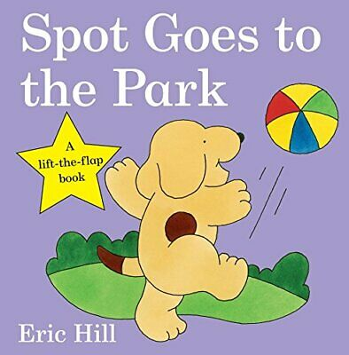 Spot Goes to the Park (Spot - Original Lift The Flap) by Hill, Eric Board book