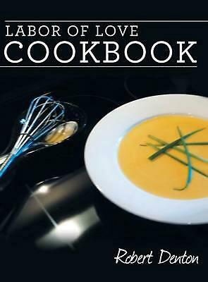 Labor of Love Cookbook by Robert Denton (English) Hardcover Book Free Shipping!