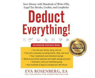 Deduct Everything!: Save Money with Hundreds of Legal Tax Breaks, Credits, Write