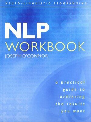 Nlp Workbook: A Practical Guide To Achieving The... by Joseph O'Connor Paperback