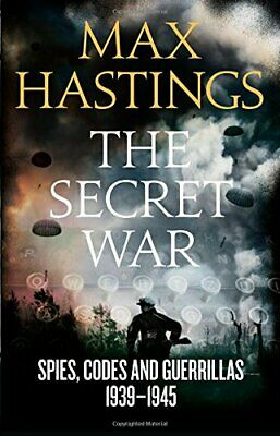 The Secret War: Spies, Codes and Guerrillas 1939-1945 by Hastings, Max Book The