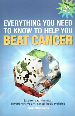 Everything You Need to Know to Help You Beat Cancer: Easy-... by Woollams, Chris