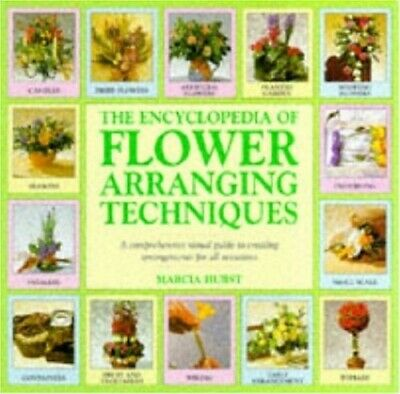 The Encyclopedia of Flower Arranging Techniques by Hurst, Marcia Hardback Book