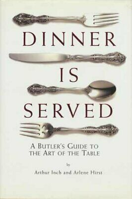 Dinner is Served: An English Butler's Guide to the ... by Hirst, Arlene Hardback